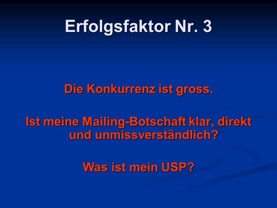 Erfolgsfaktor Nr. 3 Die Konkurrenz ist gross. Ist meine Mailing-Botschaft klar, direkt und unmissverständlich? Was ist mein USP?