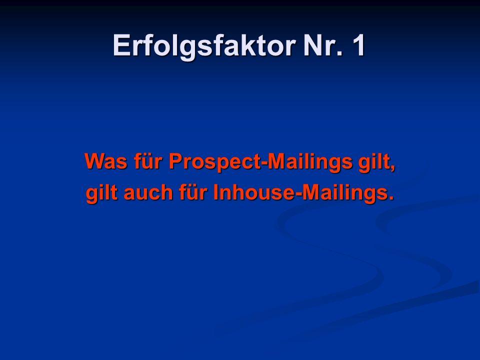Erfolgsfaktor Nr. 1 Was für Prospect-Mailings gilt, gilt auch für Inhouse-Mailings.