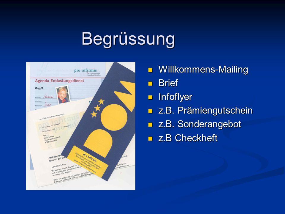 Begrüssung Willkommens-Mailing Willkommens-Mailing Brief Brief Infoflyer Infoflyer z.B. Prämiengutschein z.B. Prämiengutschein z.B. Sonderangebot z.B.