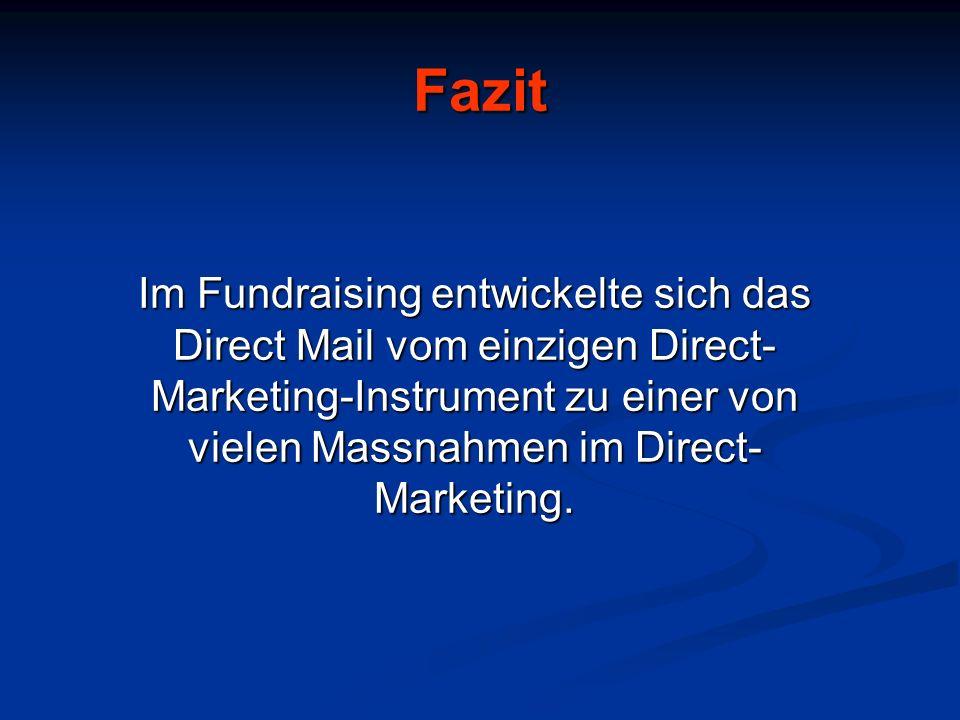 Fazit Im Fundraising entwickelte sich das Direct Mail vom einzigen Direct- Marketing-Instrument zu einer von vielen Massnahmen im Direct- Marketing.