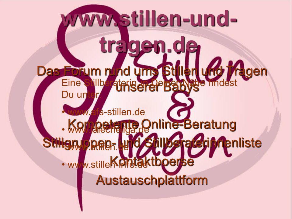 www.stillen-und- tragen.de Das Forum rund ums Stillen und Tragen unserer Babys Kompetente Online-Beratung Stillgruppen- und Stillberaterinnenliste Kon