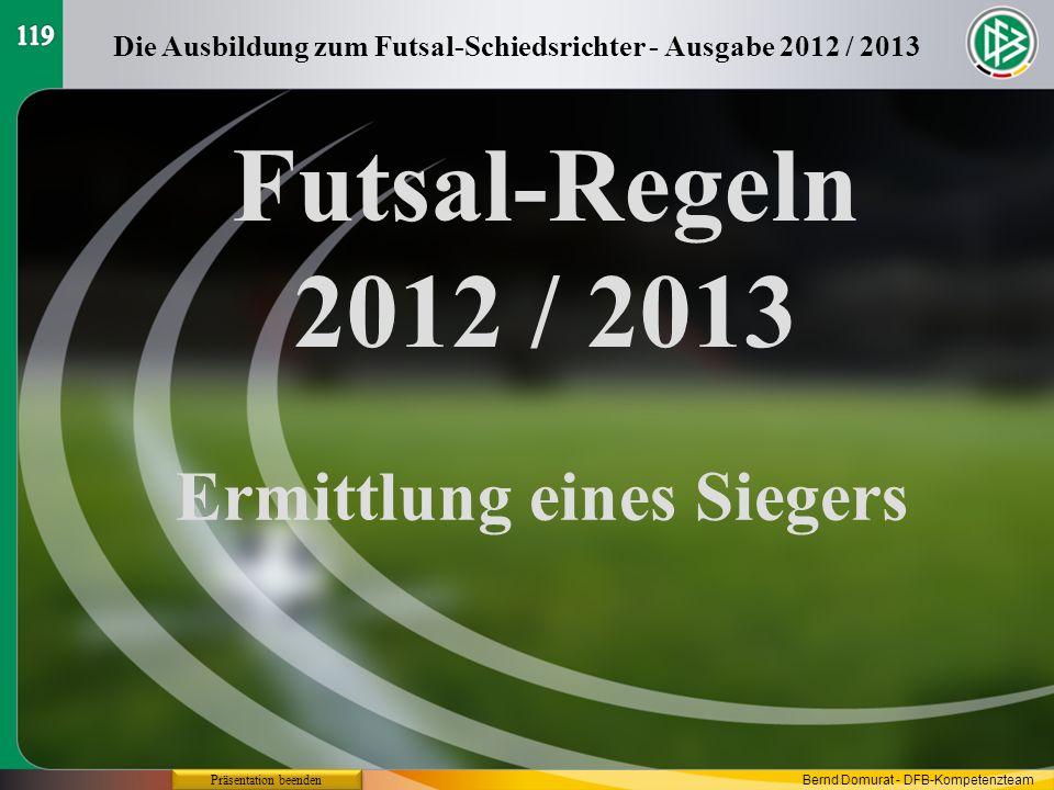 Futsal-Regeln 2012 / 2013 Ermittlung eines Siegers Die Ausbildung zum Futsal-Schiedsrichter - Ausgabe 2012 / 2013 Präsentation beenden Bernd Domurat -