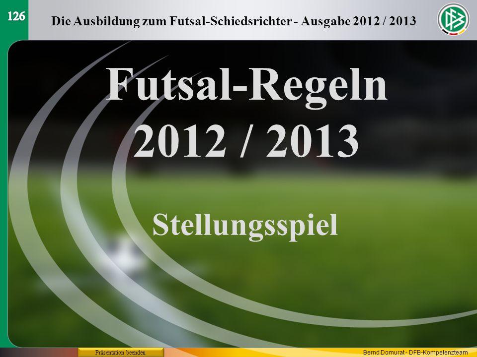 Futsal-Regeln 2012 / 2013 Stellungsspiel Die Ausbildung zum Futsal-Schiedsrichter - Ausgabe 2012 / 2013 Präsentation beenden Bernd Domurat - DFB-Kompe