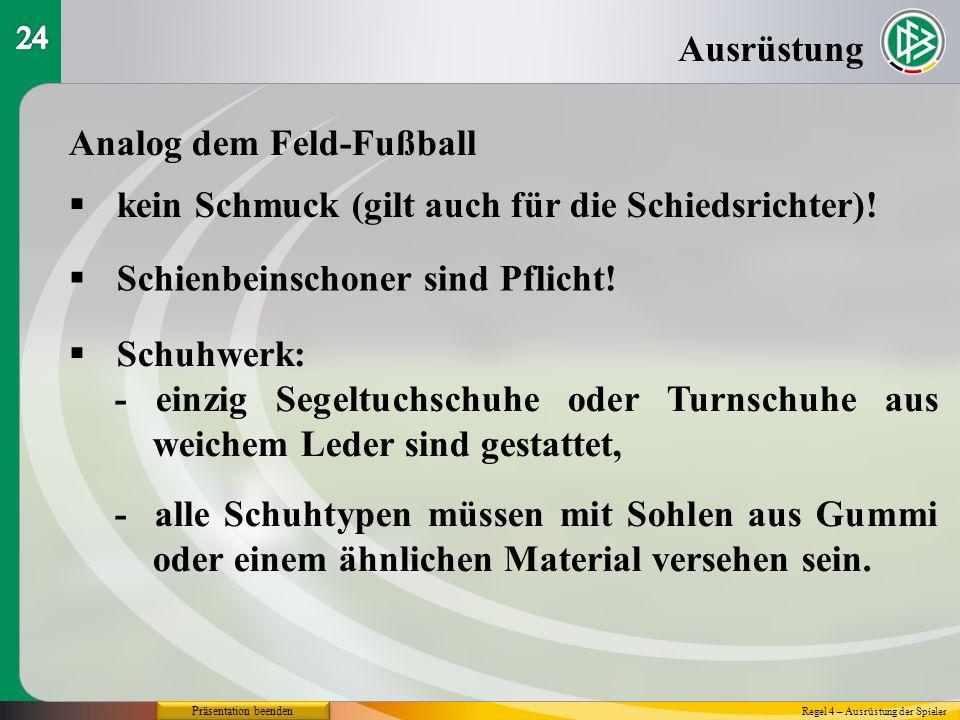Präsentation beenden Ausrüstung Analog dem Feld-Fußball kein Schmuck (gilt auch für die Schiedsrichter)! Regel 4 – Ausrüstung der Spieler Schienbeinsc