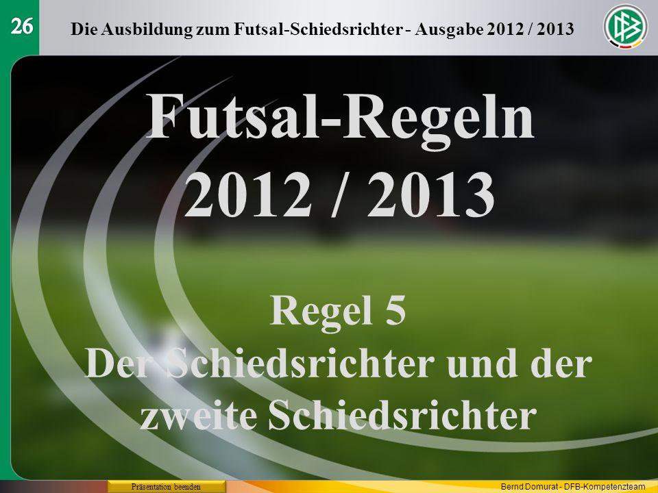 Futsal-Regeln 2012 / 2013 Regel 5 Der Schiedsrichter und der zweite Schiedsrichter Die Ausbildung zum Futsal-Schiedsrichter - Ausgabe 2012 / 2013 Präs