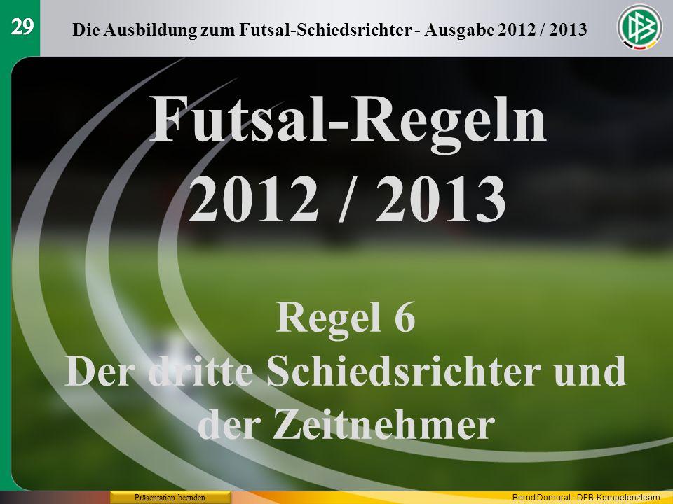 Futsal-Regeln 2012 / 2013 Regel 6 Der dritte Schiedsrichter und der Zeitnehmer Die Ausbildung zum Futsal-Schiedsrichter - Ausgabe 2012 / 2013 Präsenta