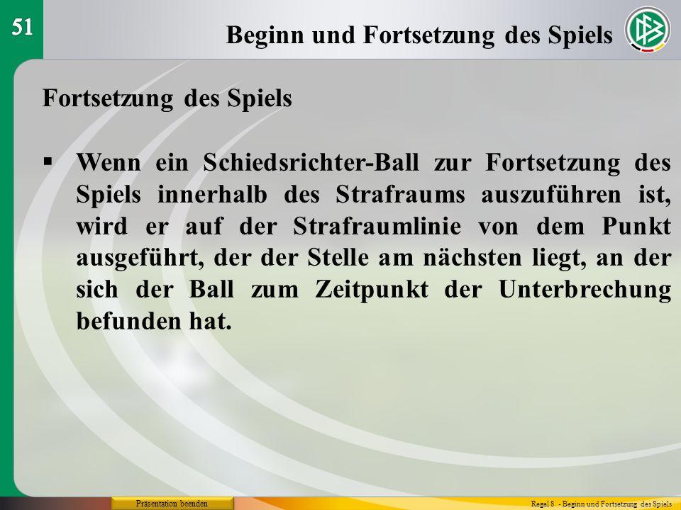 Präsentation beenden Beginn und Fortsetzung des Spiels Regel 8 - Beginn und Fortsetzung des Spiels Fortsetzung des Spiels Wenn ein Schiedsrichter-Ball