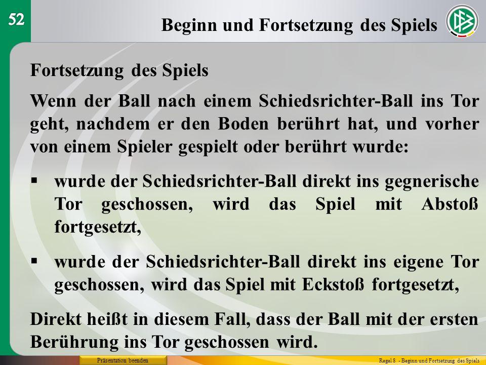 Präsentation beenden Beginn und Fortsetzung des Spiels Regel 8 - Beginn und Fortsetzung des Spiels Fortsetzung des Spiels Wenn der Ball nach einem Sch