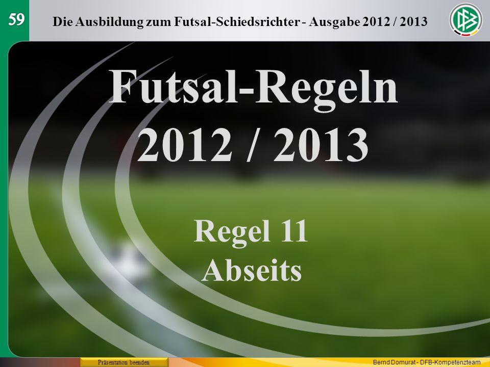 Futsal-Regeln 2012 / 2013 Regel 11 Abseits Die Ausbildung zum Futsal-Schiedsrichter - Ausgabe 2012 / 2013 Präsentation beenden Bernd Domurat - DFB-Kom