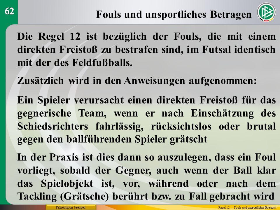 Präsentation beenden Fouls und unsportliches Betragen Regel 12 - Fouls und unsportliches Betragen Die Regel 12 ist bezüglich der Fouls, die mit einem
