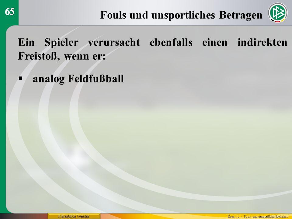 Präsentation beenden Fouls und unsportliches Betragen Regel 12 - Fouls und unsportliches Betragen Ein Spieler verursacht ebenfalls einen indirekten Fr