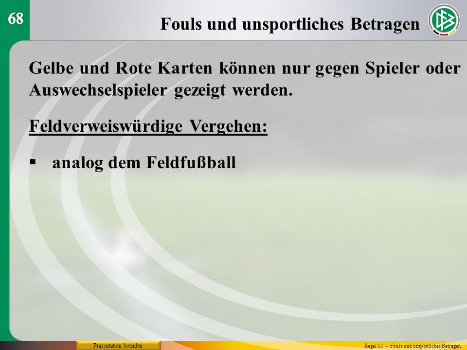 Präsentation beenden Fouls und unsportliches Betragen Regel 12 - Fouls und unsportliches Betragen Gelbe und Rote Karten können nur gegen Spieler oder