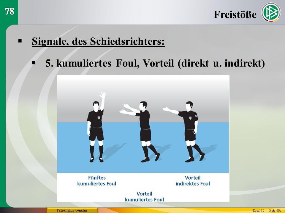 Präsentation beenden Signale, des Schiedsrichters: Freistöße Regel 13 - Freistöße 5. kumuliertes Foul, Vorteil (direkt u. indirekt)