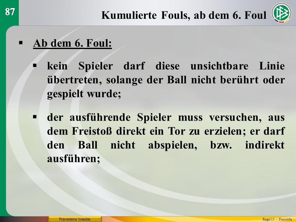 Präsentation beenden Ab dem 6. Foul: Kumulierte Fouls, ab dem 6. Foul Regel 13 - Freistöße kein Spieler darf diese unsichtbare Linie übertreten, solan