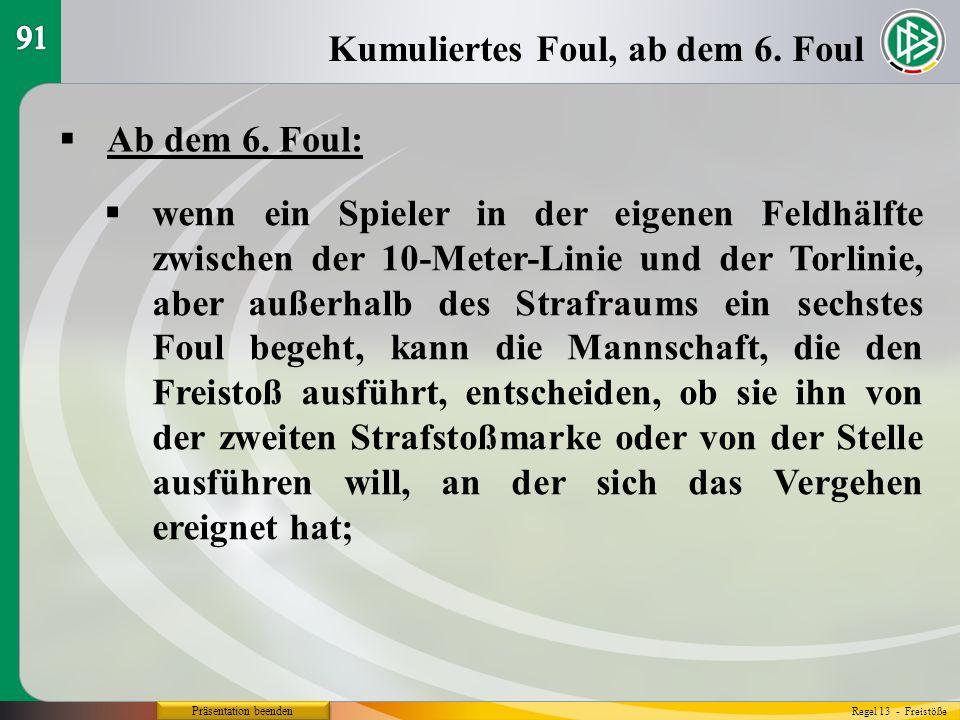 Präsentation beenden Ab dem 6. Foul: Kumuliertes Foul, ab dem 6. Foul Regel 13 - Freistöße wenn ein Spieler in der eigenen Feldhälfte zwischen der 10-