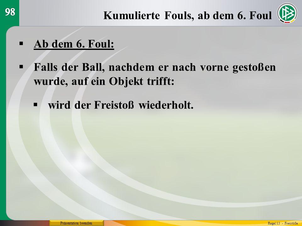 Präsentation beenden Ab dem 6. Foul: Kumulierte Fouls, ab dem 6. Foul Regel 13 - Freistöße Falls der Ball, nachdem er nach vorne gestoßen wurde, auf e