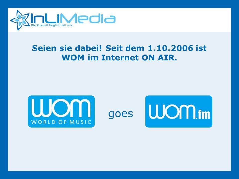 Seien sie dabei! Seit dem 1.10.2006 ist WOM im Internet ON AIR. goes