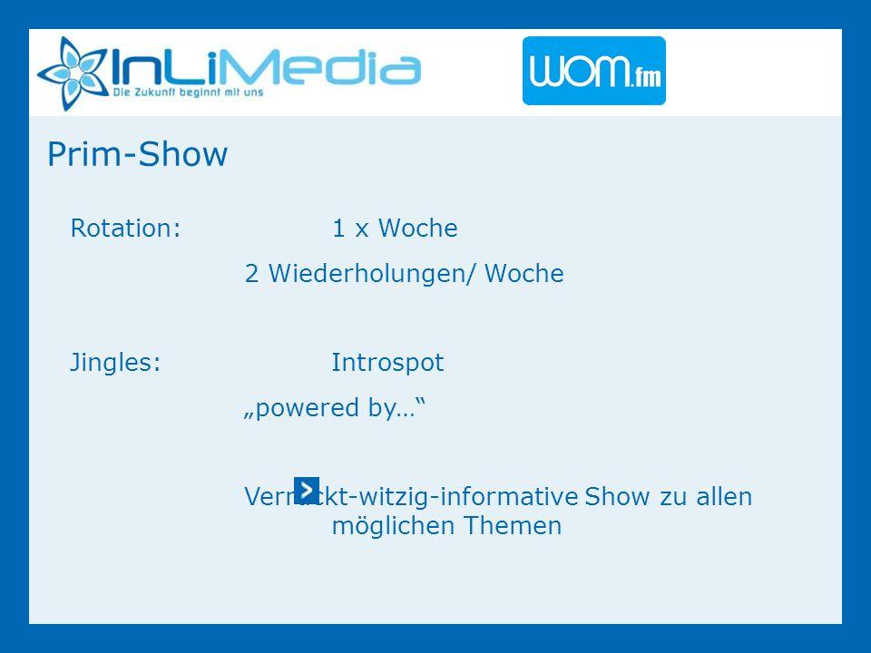 Prim-Show Rotation:1 x Woche 2 Wiederholungen/ Woche Jingles:Introspot powered by… Verrückt-witzig-informative Show zu allen möglichen Themen