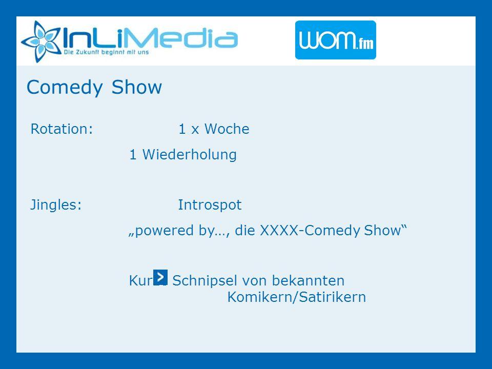 Comedy Show Rotation:1 x Woche 1 Wiederholung Jingles:Introspot powered by…, die XXXX-Comedy Show Kurze Schnipsel von bekannten Komikern/Satirikern