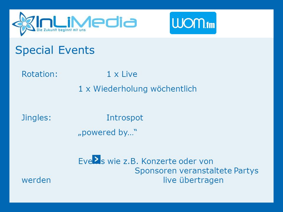 Special Events Rotation:1 x Live 1 x Wiederholung wöchentlich Jingles:Introspot powered by… Events wie z.B.