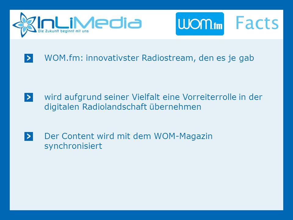 WOM.fm: innovativster Radiostream, den es je gab wird aufgrund seiner Vielfalt eine Vorreiterrolle in der digitalen Radiolandschaft übernehmen Der Content wird mit dem WOM-Magazin synchronisiert Facts