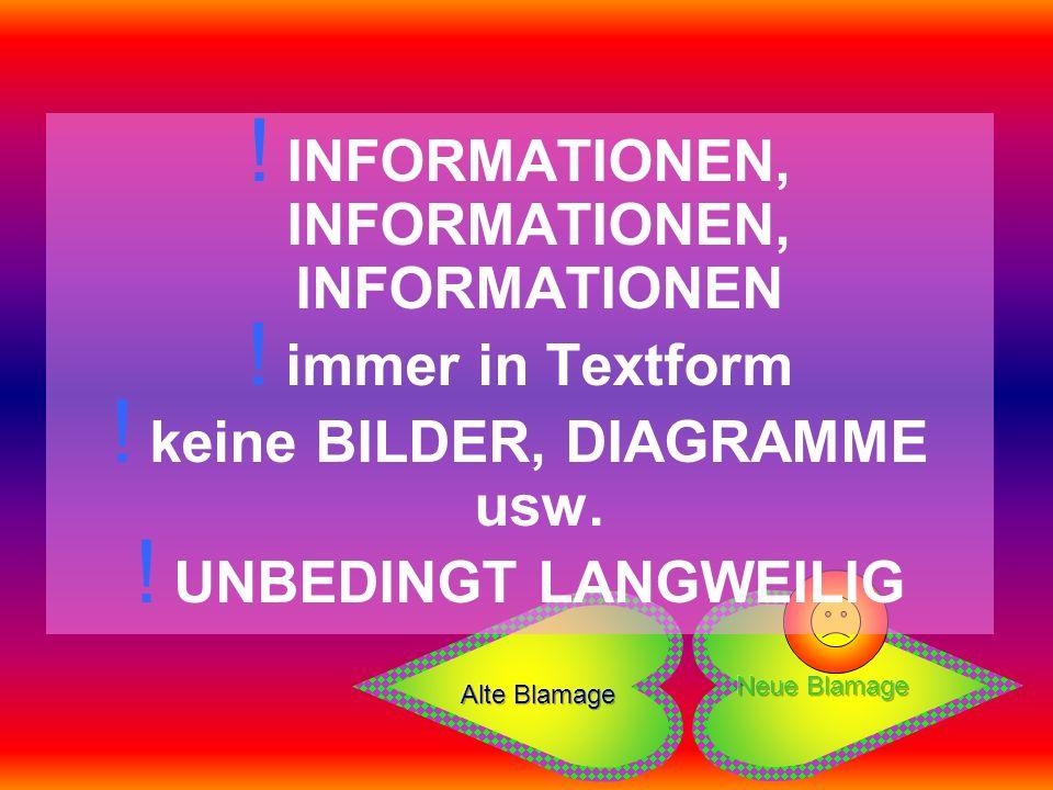 ! INFORMATIONEN, INFORMATIONEN, INFORMATIONEN ! immer in Textform ! keine BILDER, DIAGRAMME usw. ! UNBEDINGT LANGWEILIG