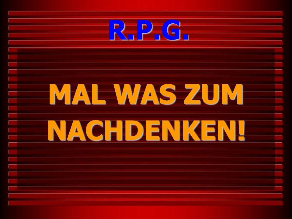 MAL WAS ZUM NACHDENKEN! R.P.G.