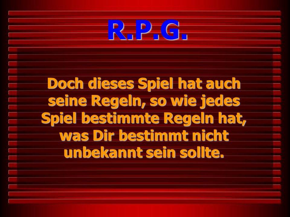 Die erste Regel ist: R.P.G.