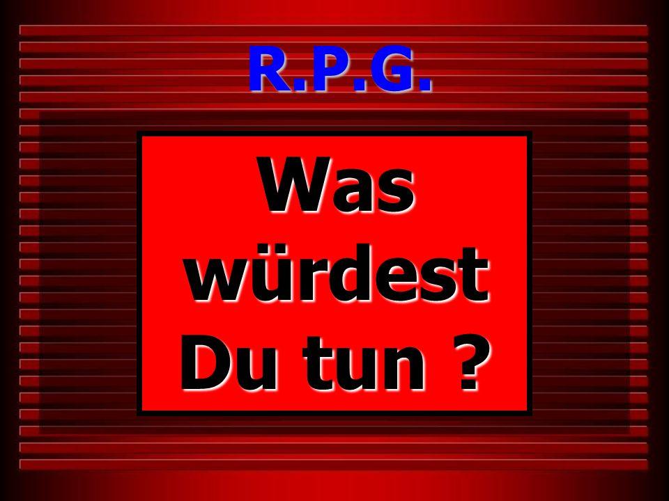 Was würdest Du tun ? R.P.G.