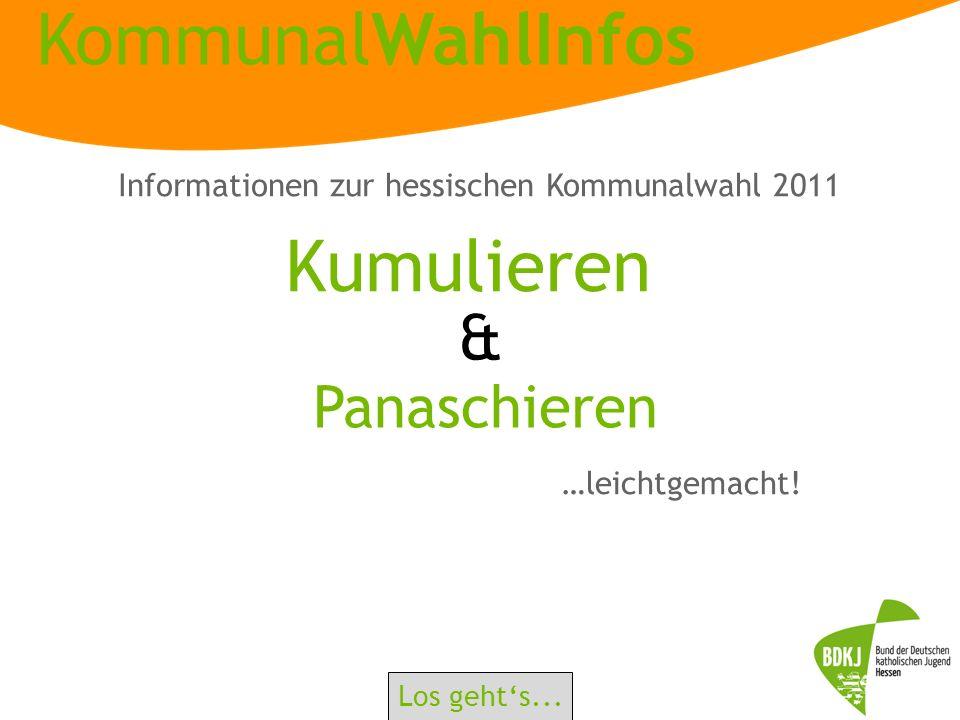 KommunalWahlInfos Kumulieren …leichtgemacht! Panaschieren & Los gehts... Informationen zur hessischen Kommunalwahl 2011