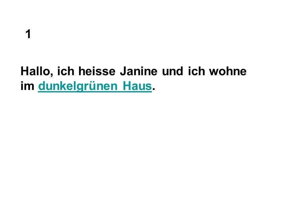 Hallo, ich heisse Janine und ich wohne im dunkelgrünen Haus.dunkelgrünen Haus 1