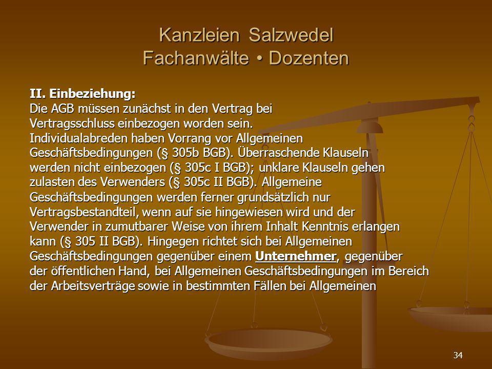 Kanzleien Salzwedel Fachanwälte Dozenten II. Einbeziehung: Die AGB müssen zunächst in den Vertrag bei Vertragsschluss einbezogen worden sein. Individu