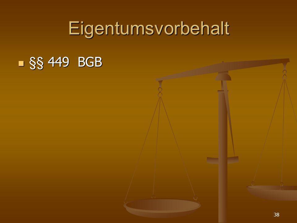 Eigentumsvorbehalt §§ 449 BGB §§ 449 BGB 38