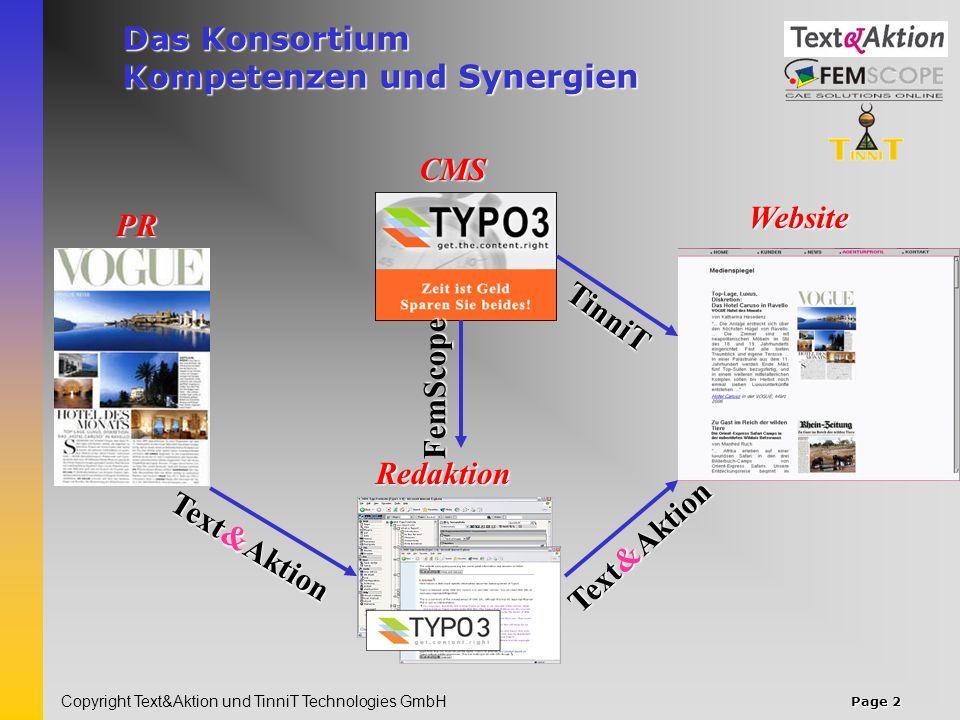 Page 3 Copyright Text&Aktion und TinniT Technologies GmbH Eine starke Kooperation PR und RedaktionPR und Redaktion –PR-Profis gestalten und texten Ihren ganz individuellen Internetauftritt –Der dynamische Content kann nach Ihren Wünschen gestaltet und verändert werden.