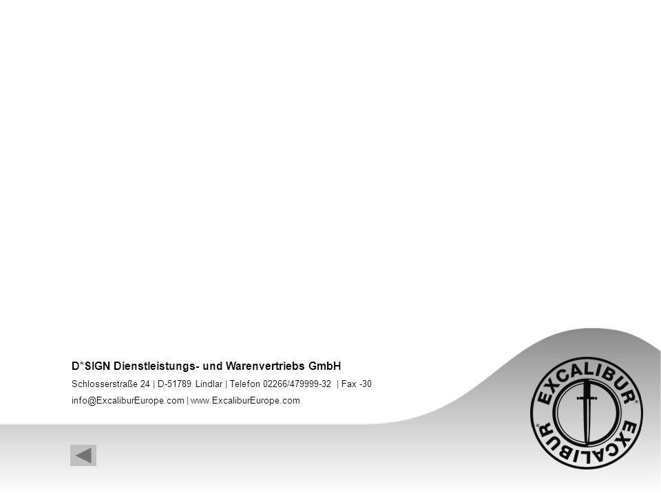 D*SIGN Dienstleistungs- und Warenvertriebs GmbH Schlosserstraße 24 | D-51789 Lindlar | Telefon 02266/479999-32 | Fax -30 info@ExcaliburEurope.com | ww