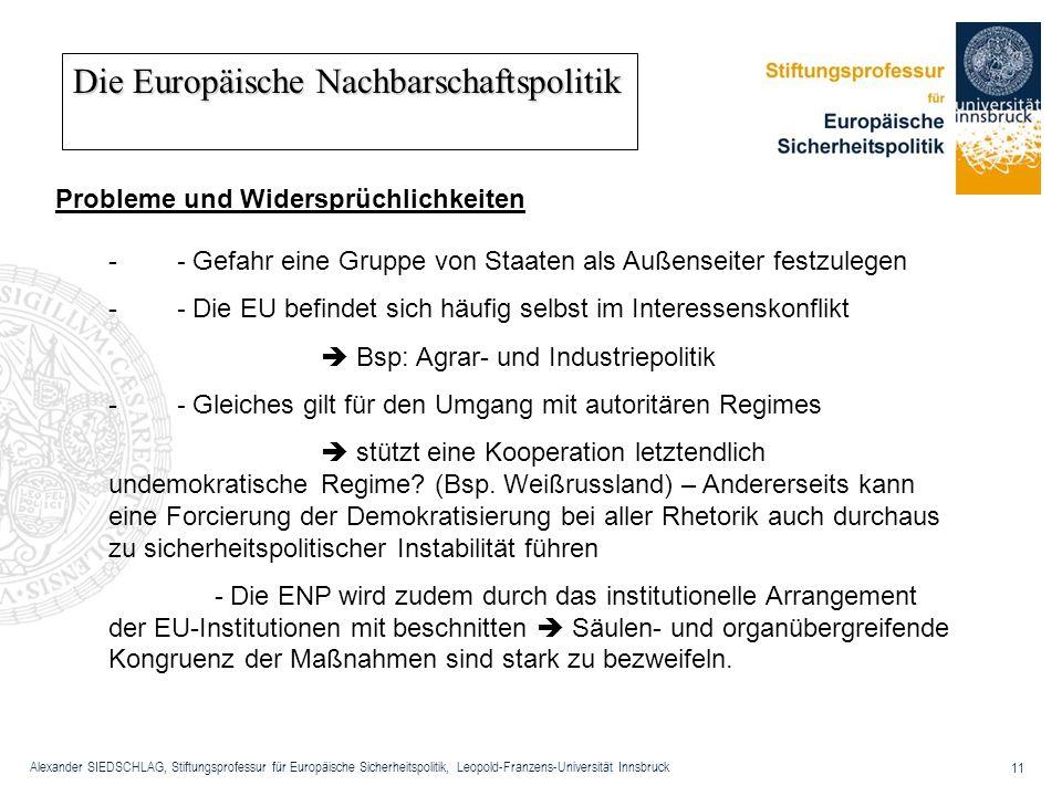 Alexander SIEDSCHLAG, Stiftungsprofessur für Europäische Sicherheitspolitik, Leopold-Franzens-Universität Innsbruck 11 Die Europäische Nachbarschaftsp