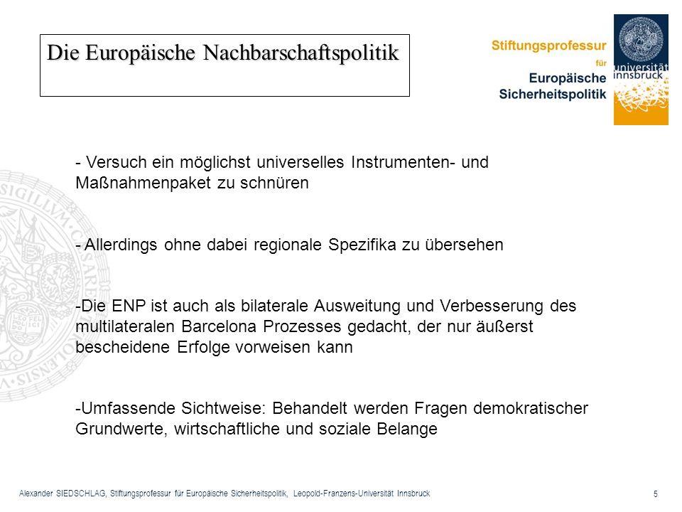 Alexander SIEDSCHLAG, Stiftungsprofessur für Europäische Sicherheitspolitik, Leopold-Franzens-Universität Innsbruck 5 Die Europäische Nachbarschaftspo
