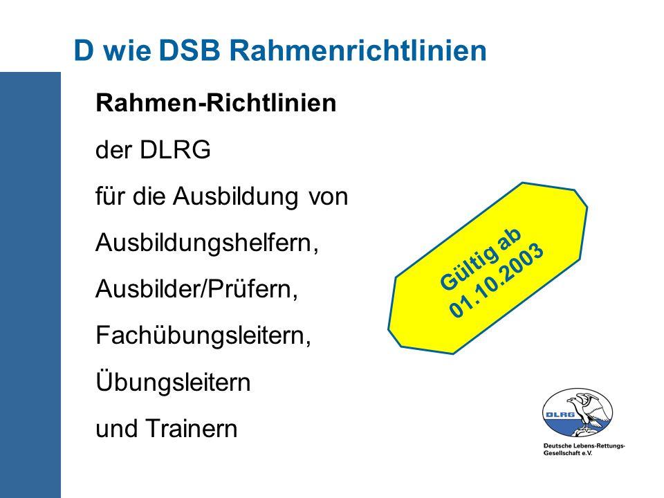 D wie DSB Rahmenrichtlinien Rahmen-Richtlinien der DLRG für die Ausbildung von Ausbildungshelfern, Ausbilder/Prüfern, Fachübungsleitern, Übungsleitern