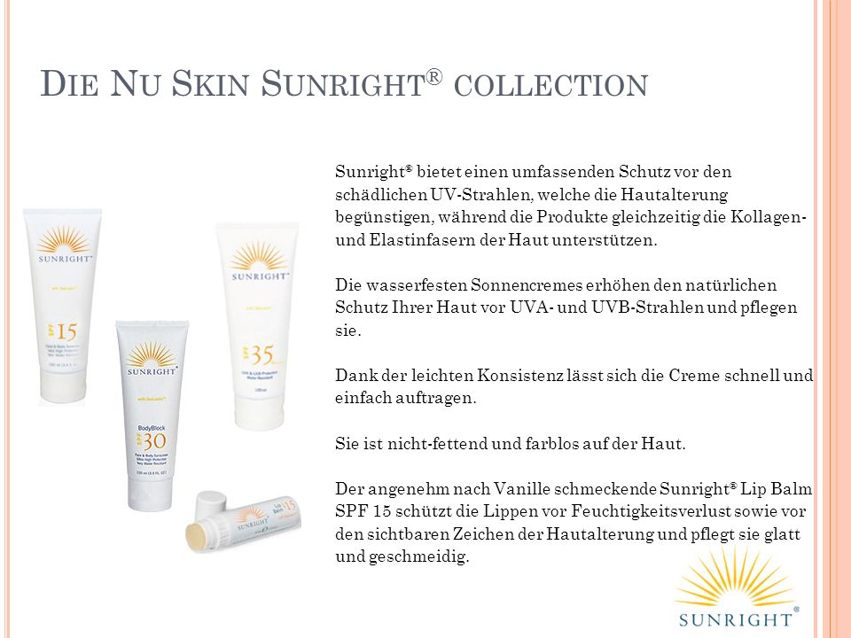 D IE N U S KIN S UNRIGHT ® COLLECTION Sunright ® bietet einen umfassenden Schutz vor den schädlichen UV-Strahlen, welche die Hautalterung begünstigen,