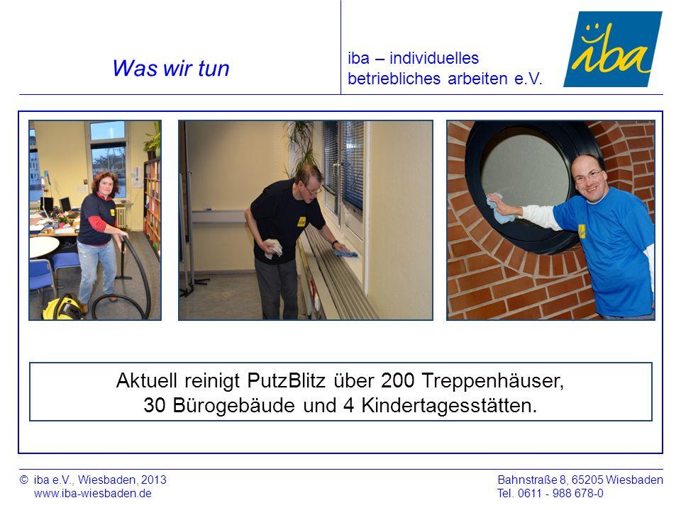 ©iba e.V., Wiesbaden, 2013 www.iba-wiesbaden.de Bahnstraße 8, 65205 Wiesbaden Tel. 0611 - 988 678-0 Was wir tun Aktuell reinigt PutzBlitz über 200 Tre