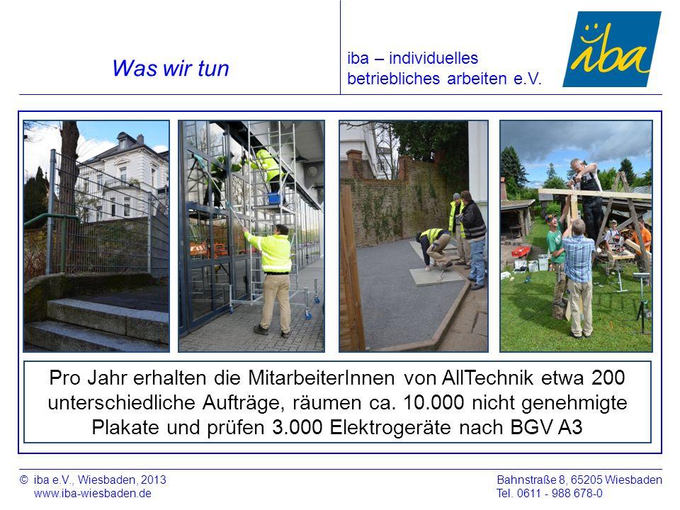 ©iba e.V., Wiesbaden, 2013 www.iba-wiesbaden.de Bahnstraße 8, 65205 Wiesbaden Tel. 0611 - 988 678-0 Was wir tun Pro Jahr erhalten die MitarbeiterInnen