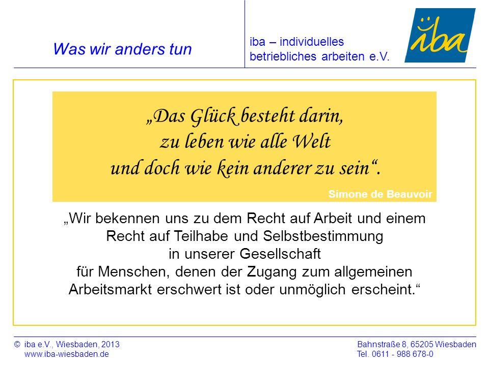 ©iba e.V., Wiesbaden, 2013 www.iba-wiesbaden.de Bahnstraße 8, 65205 Wiesbaden Tel. 0611 - 988 678-0 Was wir anders tun Wir bekennen uns zu dem Recht a