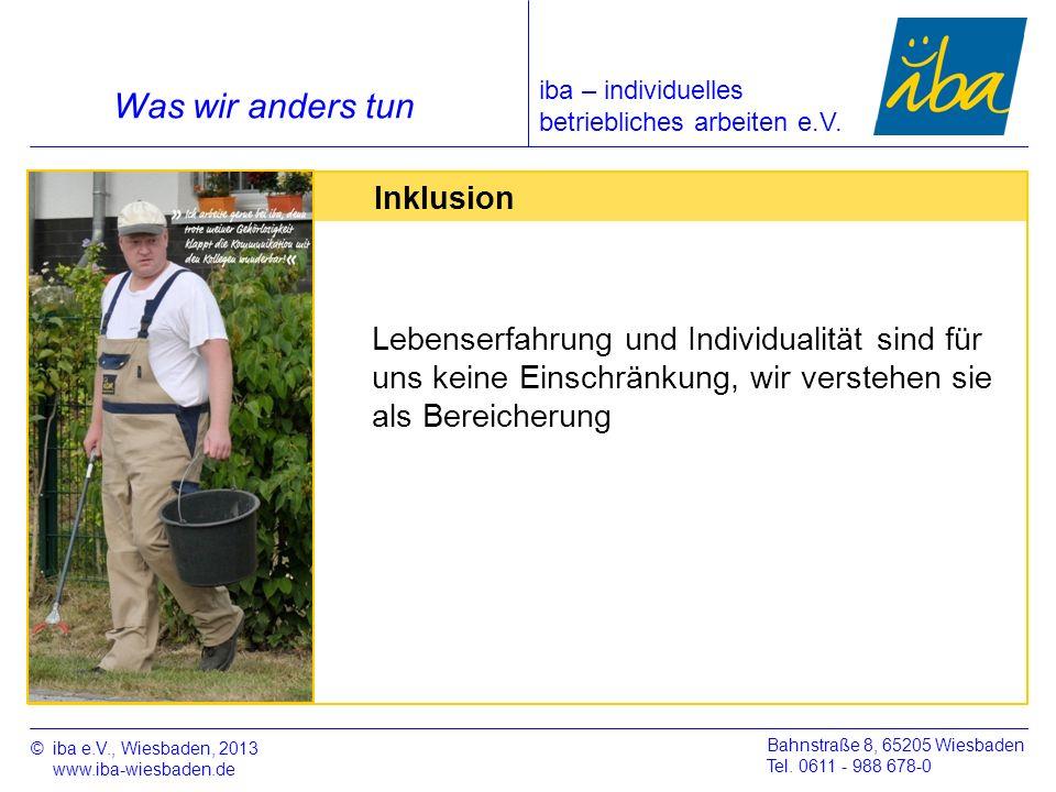 ©iba e.V., Wiesbaden, 2013 www.iba-wiesbaden.de Bahnstraße 8, 65205 Wiesbaden Tel. 0611 - 988 678-0 Was wir anders tun Inklusion Lebenserfahrung und I
