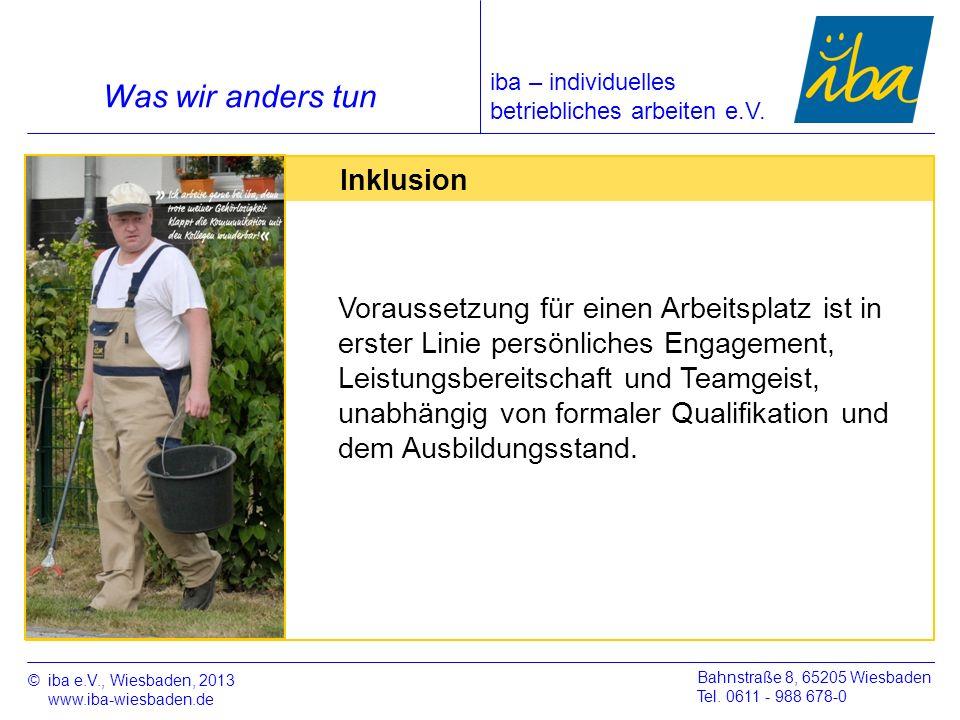 ©iba e.V., Wiesbaden, 2013 www.iba-wiesbaden.de Bahnstraße 8, 65205 Wiesbaden Tel. 0611 - 988 678-0 Was wir anders tun Inklusion Voraussetzung für ein