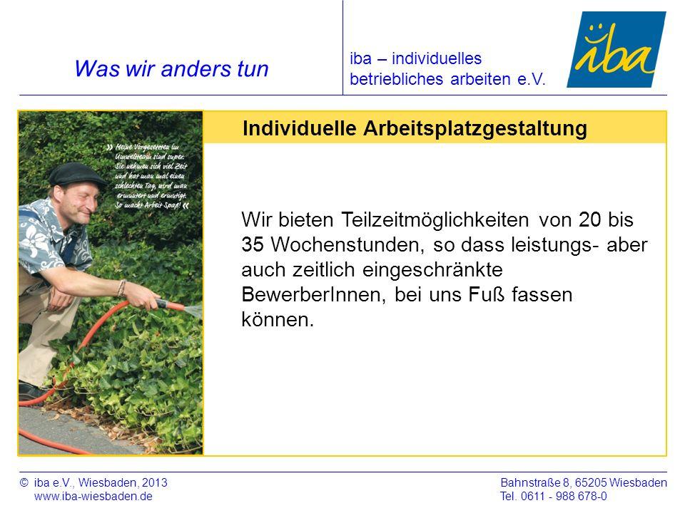 ©iba e.V., Wiesbaden, 2013 www.iba-wiesbaden.de Bahnstraße 8, 65205 Wiesbaden Tel. 0611 - 988 678-0 Was wir anders tun Individuelle Arbeitsplatzgestal