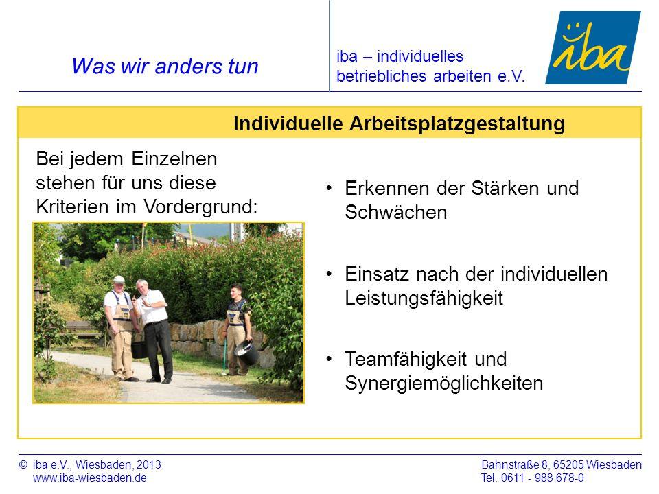 ©iba e.V., Wiesbaden, 2013 www.iba-wiesbaden.de Bahnstraße 8, 65205 Wiesbaden Tel. 0611 - 988 678-0 Was wir anders tun Bei jedem Einzelnen stehen für
