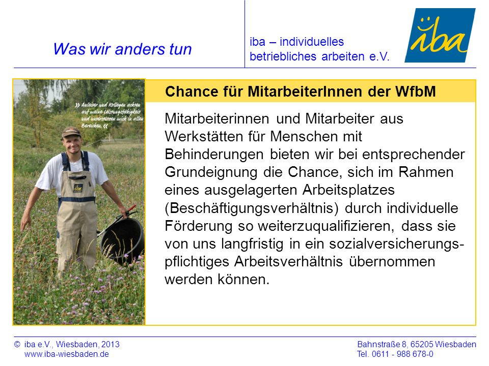 ©iba e.V., Wiesbaden, 2013 www.iba-wiesbaden.de Bahnstraße 8, 65205 Wiesbaden Tel. 0611 - 988 678-0 Was wir anders tun Chance für MitarbeiterInnen der