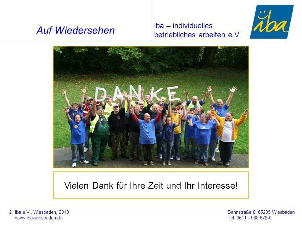 ©iba e.V., Wiesbaden, 2013 www.iba-wiesbaden.de Bahnstraße 8, 65205 Wiesbaden Tel. 0611 - 988 678-0 Auf Wiedersehen Vielen Dank für Ihre Zeit und Ihr