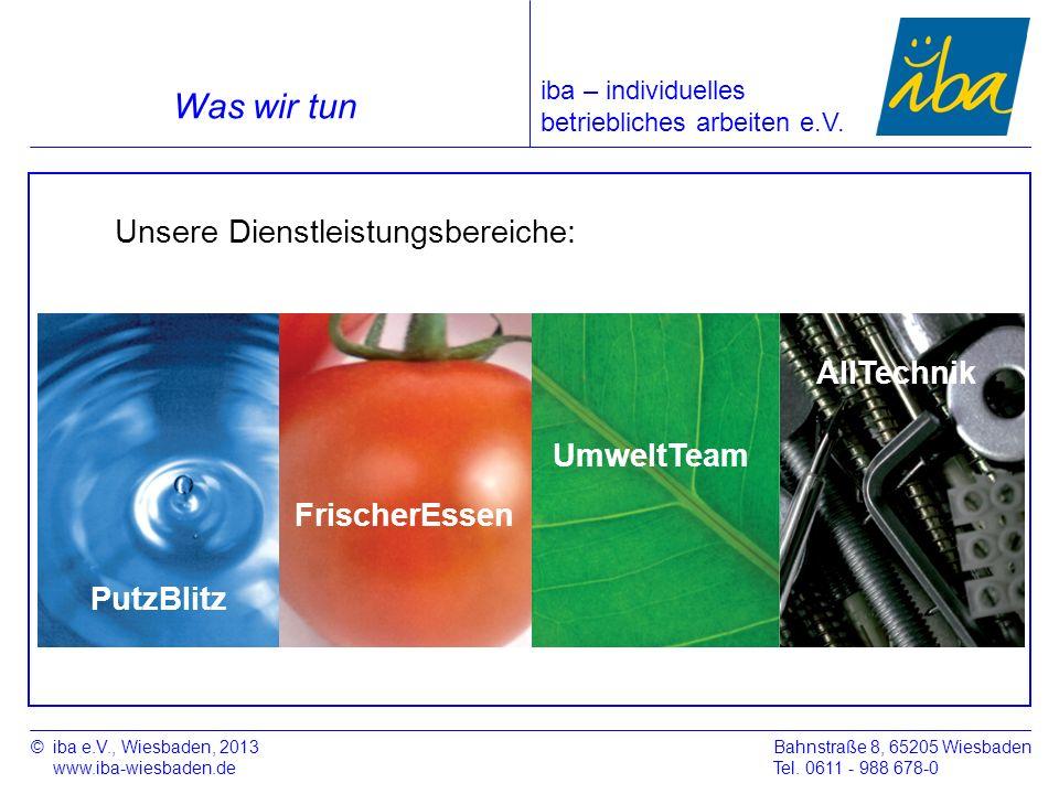 ©iba e.V., Wiesbaden, 2013 www.iba-wiesbaden.de Bahnstraße 8, 65205 Wiesbaden Tel. 0611 - 988 678-0 Was wir tun iba – individuelles betriebliches arbe