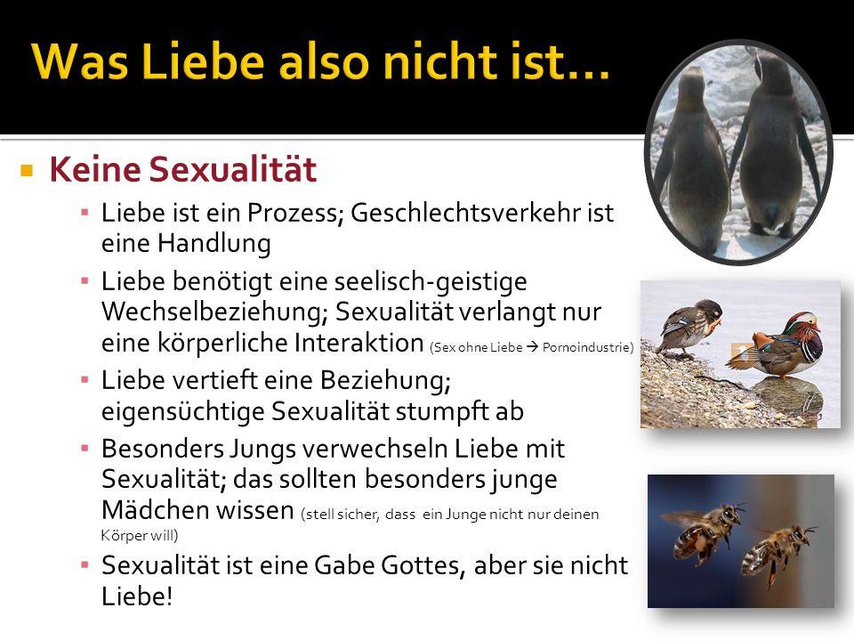 Keine Sexualität Liebe ist ein Prozess; Geschlechtsverkehr ist eine Handlung Liebe benötigt eine seelisch-geistige Wechselbeziehung; Sexualität verlan